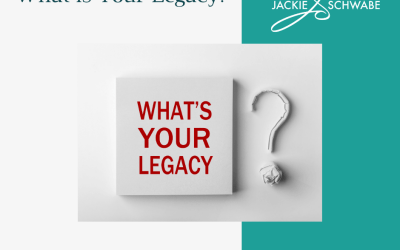 What Legacy Do You Want to Leave Behind?