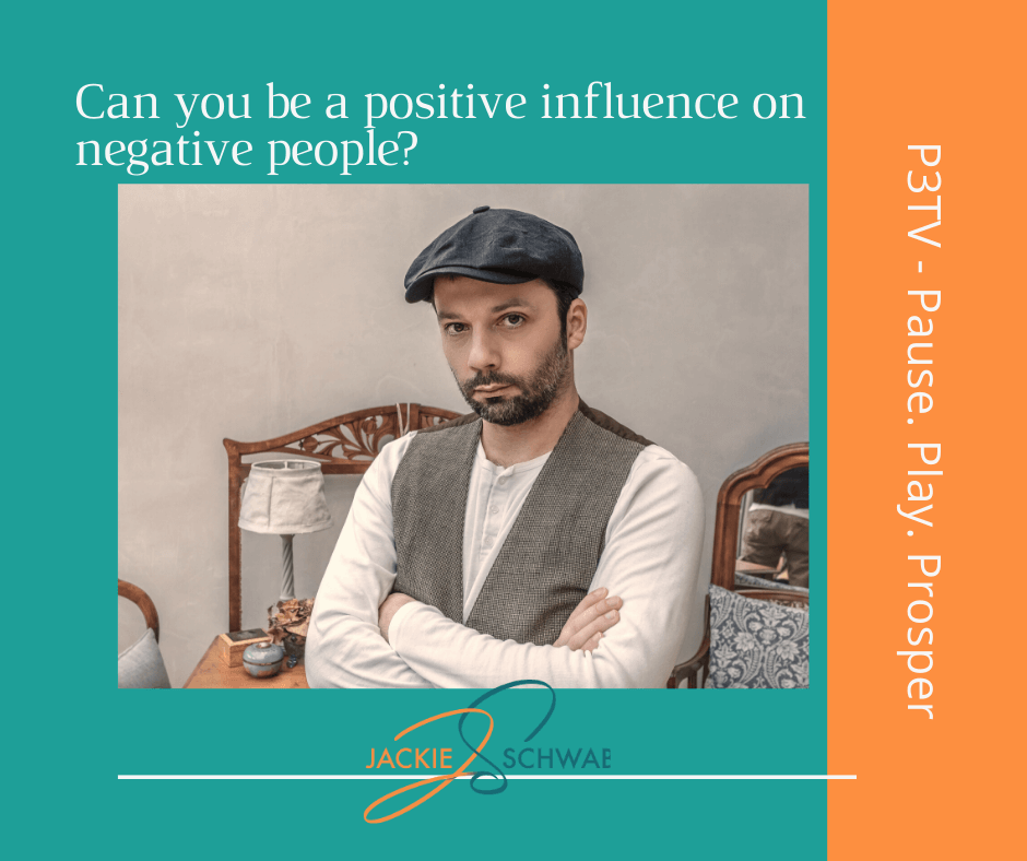 Can you be a positive influence on negative people?
