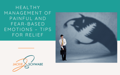 Healthy Management of Painful and Fear-Based Emotions – Tips for Relief